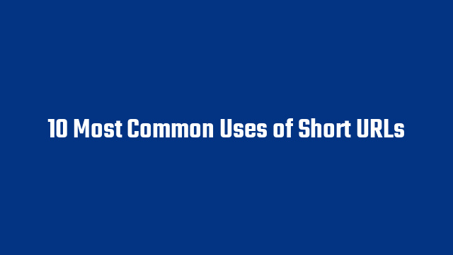 10 Most Common Uses of Short URLs