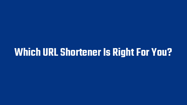 Which URL Shortener Is Right For You?